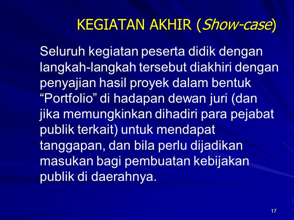"""17 KEGIATAN AKHIR (Show-case) Seluruh kegiatan peserta didik dengan langkah-langkah tersebut diakhiri dengan penyajian hasil proyek dalam bentuk """"Port"""