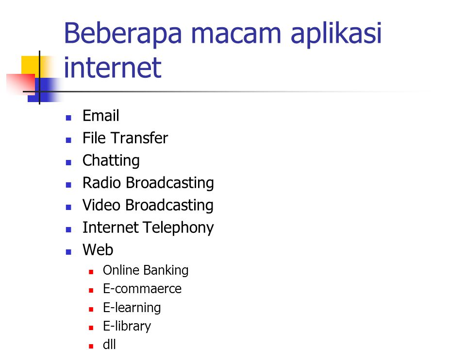 Beberapa macam aplikasi internet Email File Transfer Chatting Radio Broadcasting Video Broadcasting Internet Telephony Web Online Banking E-commaerce E-learning E-library dll
