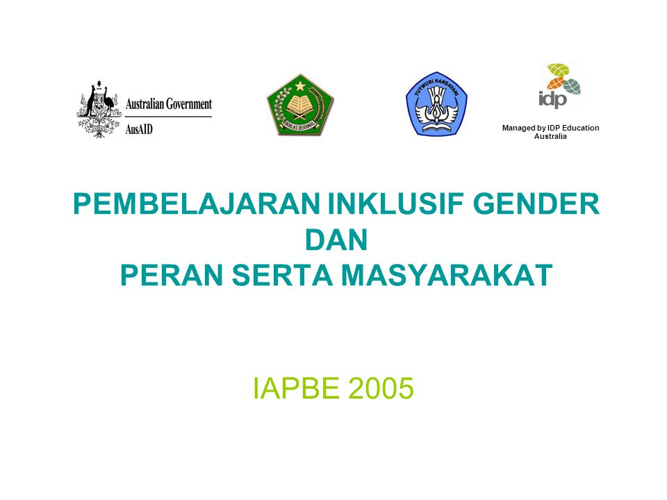 PEMBELAJARAN INKLUSIF GENDER DAN PERAN SERTA MASYARAKAT IAPBE 2005 Managed by IDP Education Australia