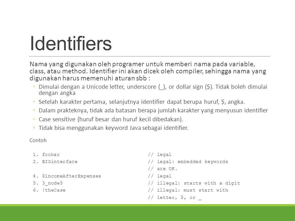 Identifiers Nama yang digunakan oleh programer untuk memberi nama pada variable, class, atau method. Identifier ini akan dicek oleh compiler, sehingga