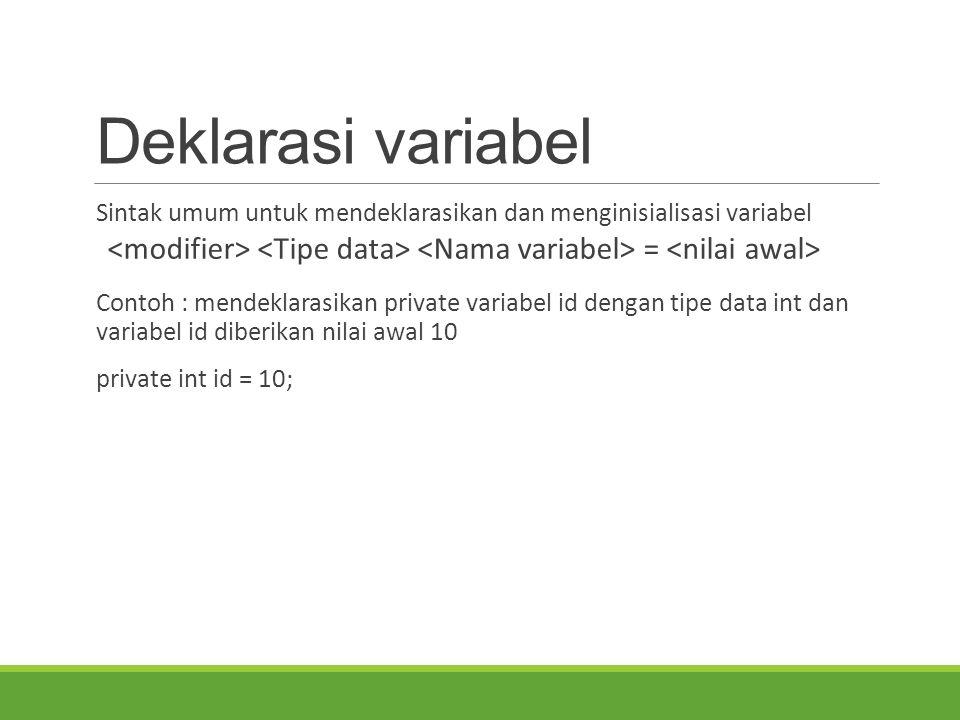 Deklarasi variabel Sintak umum untuk mendeklarasikan dan menginisialisasi variabel = Contoh : mendeklarasikan private variabel id dengan tipe data int
