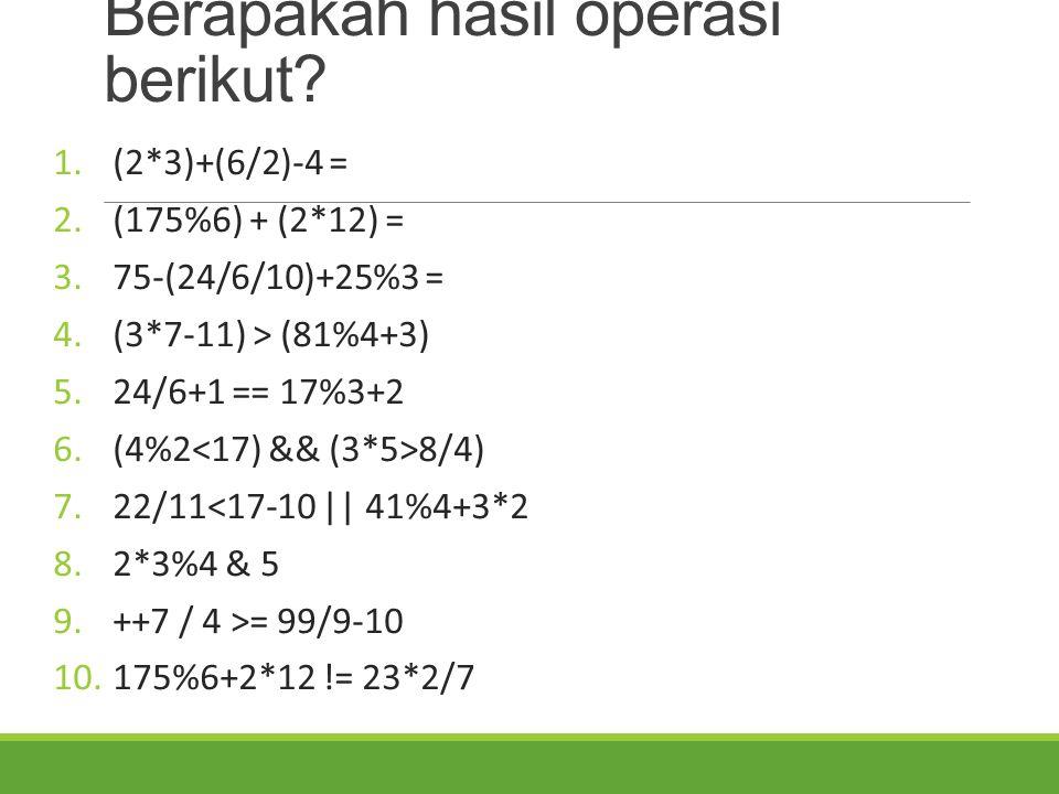 Berapakah hasil operasi berikut? 1.(2*3)+(6/2)-4 = 2.(175%6) + (2*12) = 3.75-(24/6/10)+25%3 = 4.(3*7-11) > (81%4+3) 5.24/6+1 == 17%3+2 6.(4%2 8/4) 7.2
