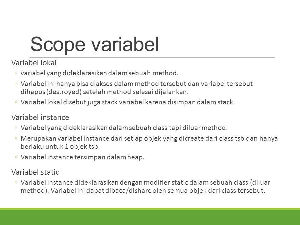 Scope variabel Variabel lokal ◦variabel yang dideklarasikan dalam sebuah method. ◦Variabel ini hanya bisa diakses dalam method tersebut dan variabel t