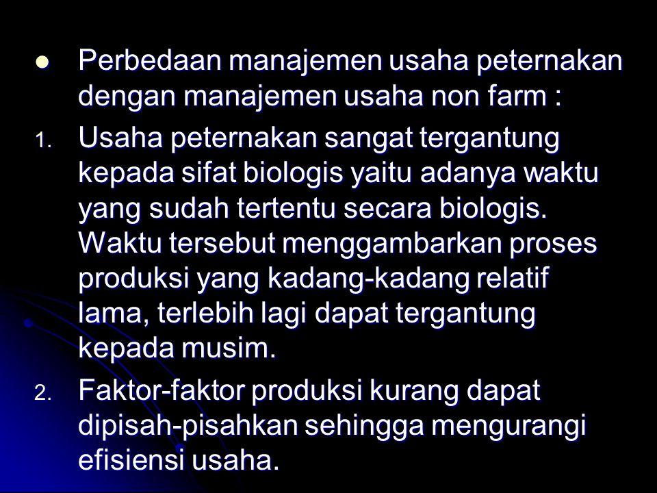 Perbedaan manajemen usaha peternakan dengan manajemen usaha non farm : Perbedaan manajemen usaha peternakan dengan manajemen usaha non farm : 1. Usaha
