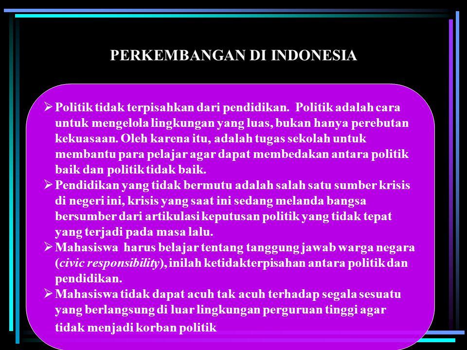 PERKEMBANGAN DI INDONESIA  Politik tidak terpisahkan dari pendidikan. Politik adalah cara untuk mengelola lingkungan yang luas, bukan hanya perebutan
