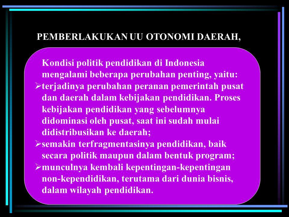 PEMBERLAKUKAN UU OTONOMI DAERAH, Kondisi politik pendidikan di Indonesia mengalami beberapa perubahan penting, yaitu:  terjadinya perubahan peranan p
