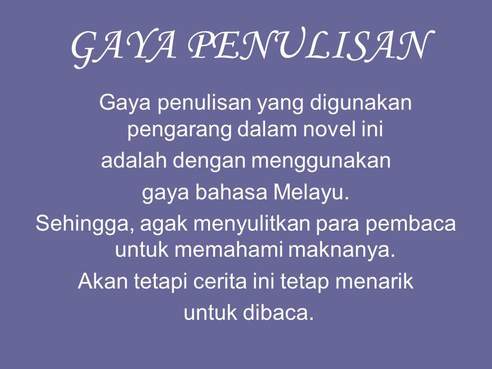 GAYA PENULISAN Gaya penulisan yang digunakan pengarang dalam novel ini adalah dengan menggunakan gaya bahasa Melayu.