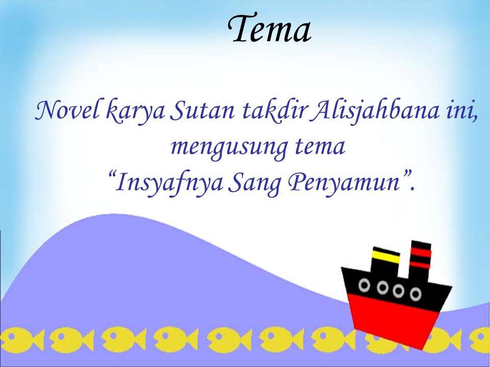 Tema Novel karya Sutan takdir Alisjahbana ini, mengusung tema Insyafnya Sang Penyamun .