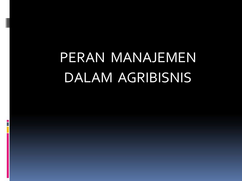 Peran Manajemen dalam Agribisnis  Manajemen = suatu rangkaian proses yg meliputi kegiatan perencanaan, pengorganisasian, pelaksanaan, pengawasan, evaluasi & penegendalian dlm rangka memberdayakan seluruh sumber daya organisasi, baik sumber daya manusia, modal, material, maupun teknologi secara optimal utk mencapai tujuan organisasi
