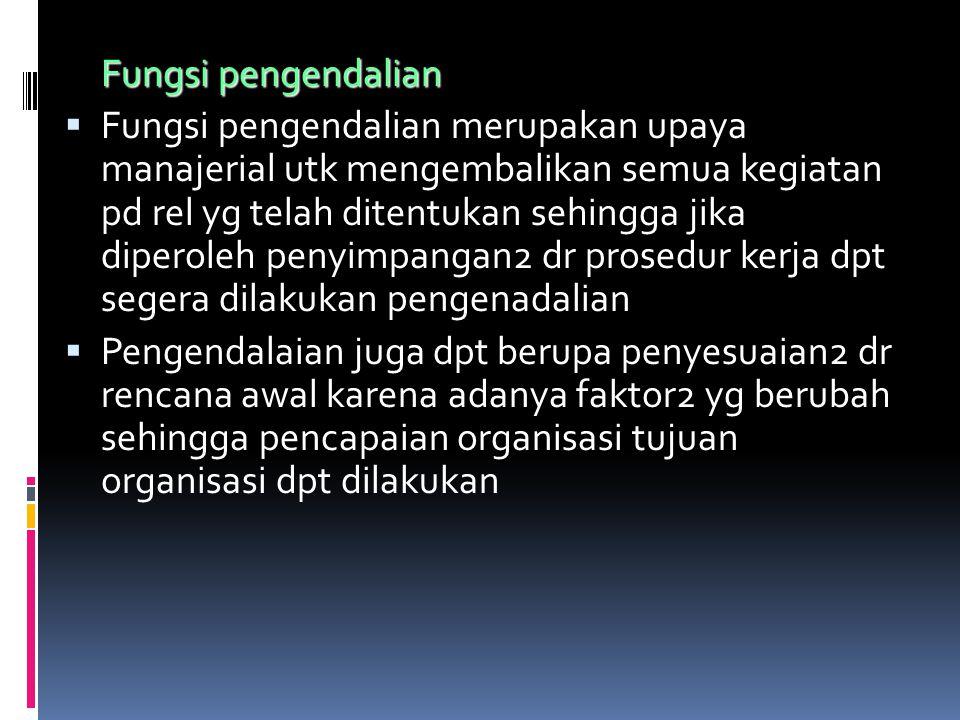 Fungsi pengendalian  Fungsi pengendalian merupakan upaya manajerial utk mengembalikan semua kegiatan pd rel yg telah ditentukan sehingga jika diperol