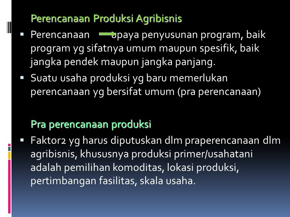 Perencanaan Produksi Agribisnis  Perencanaan upaya penyusunan program, baik program yg sifatnya umum maupun spesifik, baik jangka pendek maupun jangk
