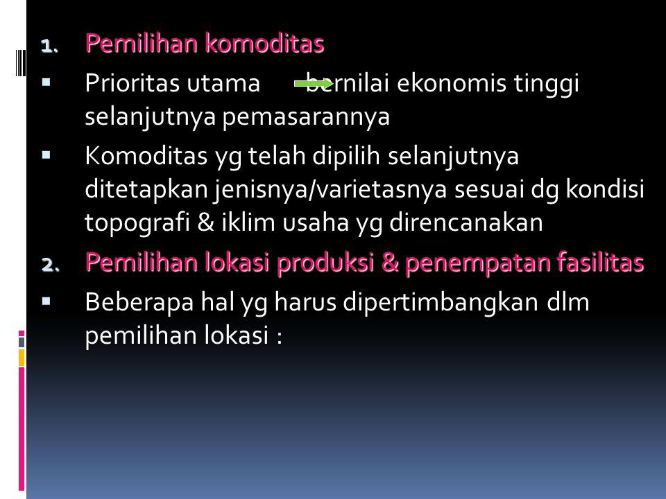 1. Pemilihan komoditas  Prioritas utama bernilai ekonomis tinggi selanjutnya pemasarannya  Komoditas yg telah dipilih selanjutnya ditetapkan jenisny