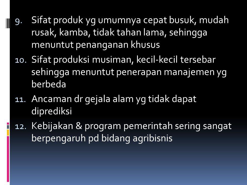 9. Sifat produk yg umumnya cepat busuk, mudah rusak, kamba, tidak tahan lama, sehingga menuntut penanganan khusus 10. Sifat produksi musiman, kecil-ke
