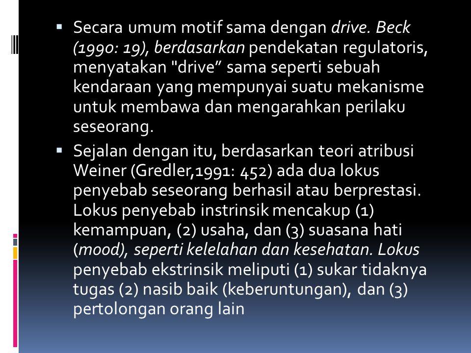  Secara umum motif sama dengan drive. Beck (1990: 19), berdasarkan pendekatan regulatoris, menyatakan