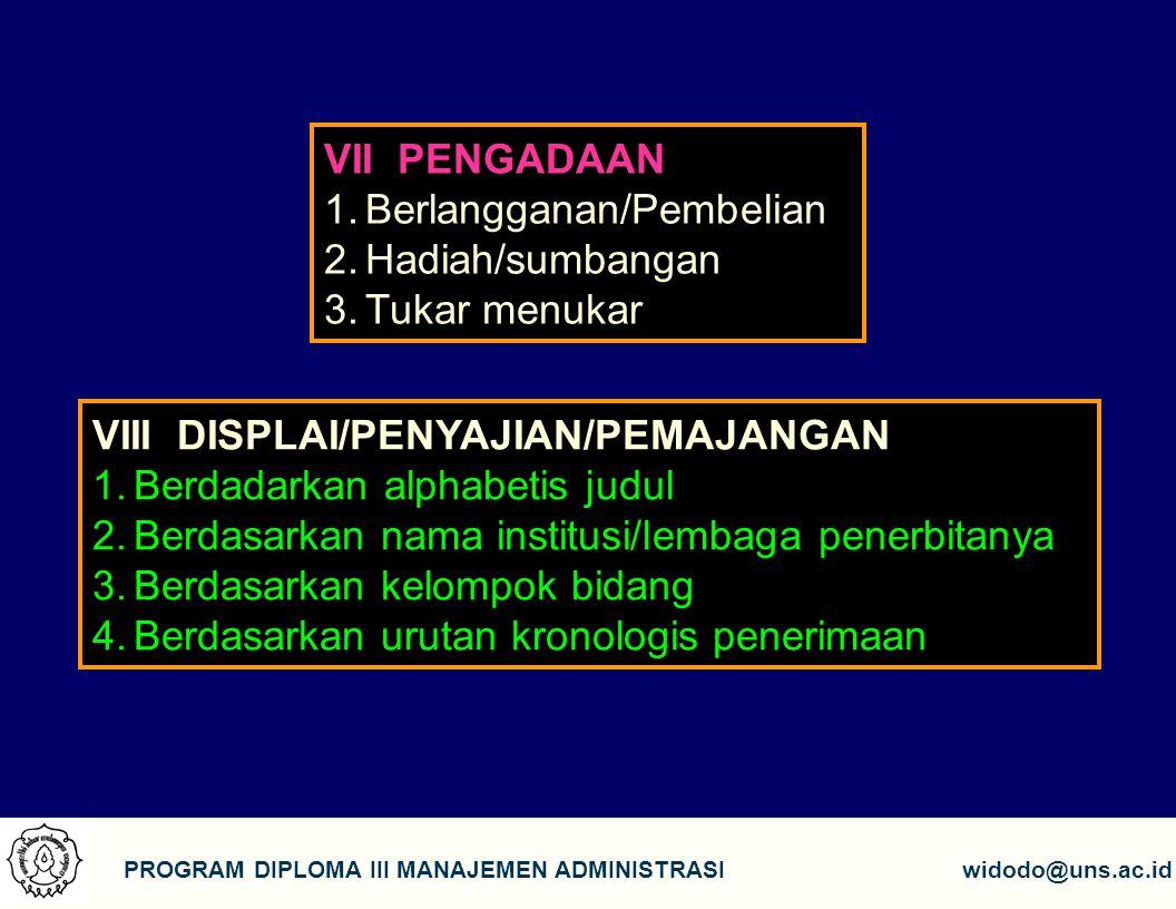 7 PROGRAM DIPLOMA III MANAJEMEN ADMINISTRASIwidodo@uns.ac.id VII PENGADAAN 1.Berlangganan/Pembelian 2.Hadiah/sumbangan 3.Tukar menukar VIII DISPLAI/PE