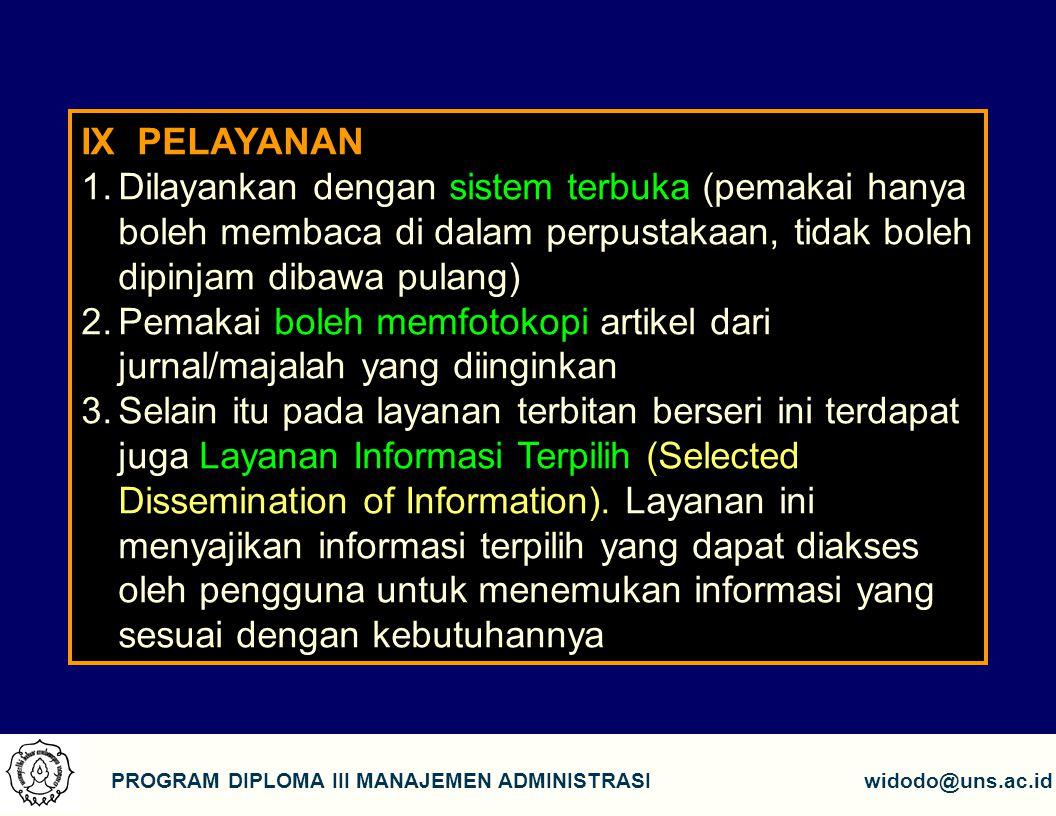 8 PROGRAM DIPLOMA III MANAJEMEN ADMINISTRASIwidodo@uns.ac.id IX PELAYANAN 1.Dilayankan dengan sistem terbuka (pemakai hanya boleh membaca di dalam per