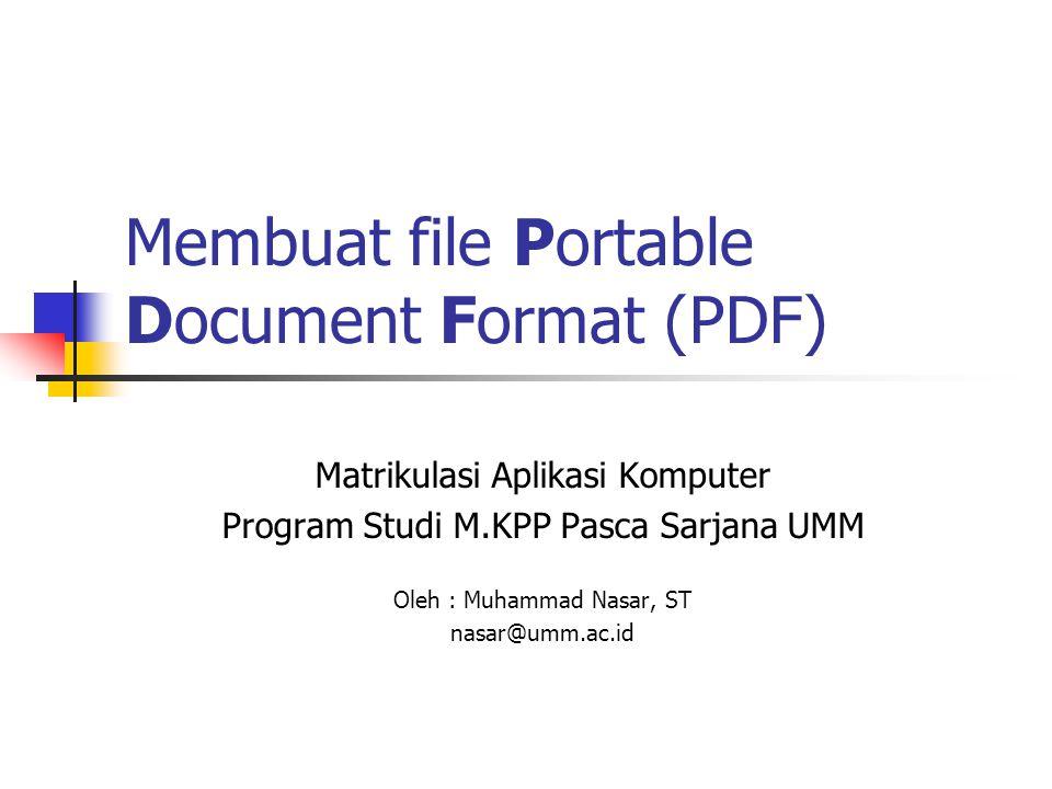 Portable Document Format (PDF) Adalah format berkas/dokumen yang portable untuk berbagai flatform komputer Contoh aplikasi Adobe Acrobat PDF2Click PDF Converter dan banyak lagi.