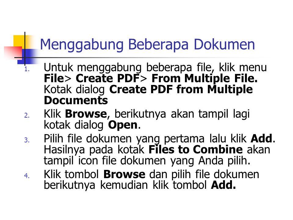 Menggabung Beberapa Dokumen 1. Untuk menggabung beberapa file, klik menu File> Create PDF> From Multiple File. Kotak dialog Create PDF from Multiple D