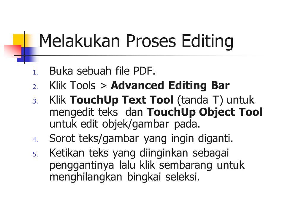 Melakukan Proses Editing 1. Buka sebuah file PDF. 2. Klik Tools > Advanced Editing Bar 3. Klik TouchUp Text Tool (tanda T) untuk mengedit teks dan Tou