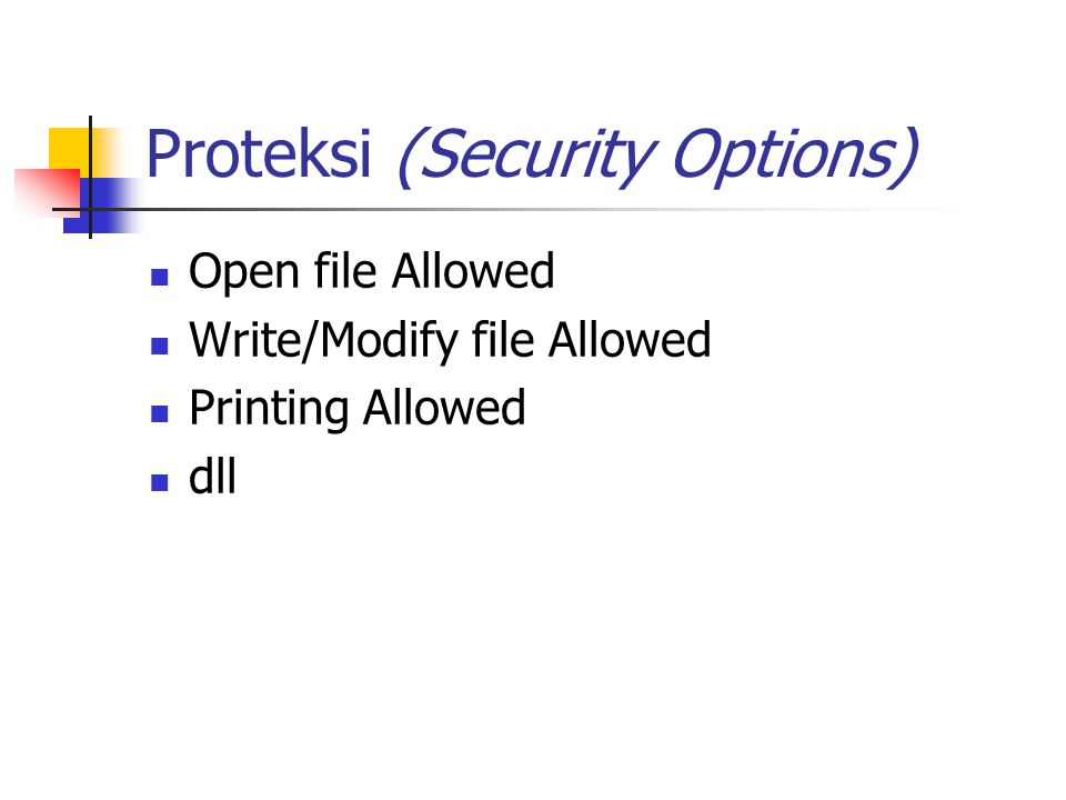 Proteksi (Security Options) Open file Allowed Write/Modify file Allowed Printing Allowed dll