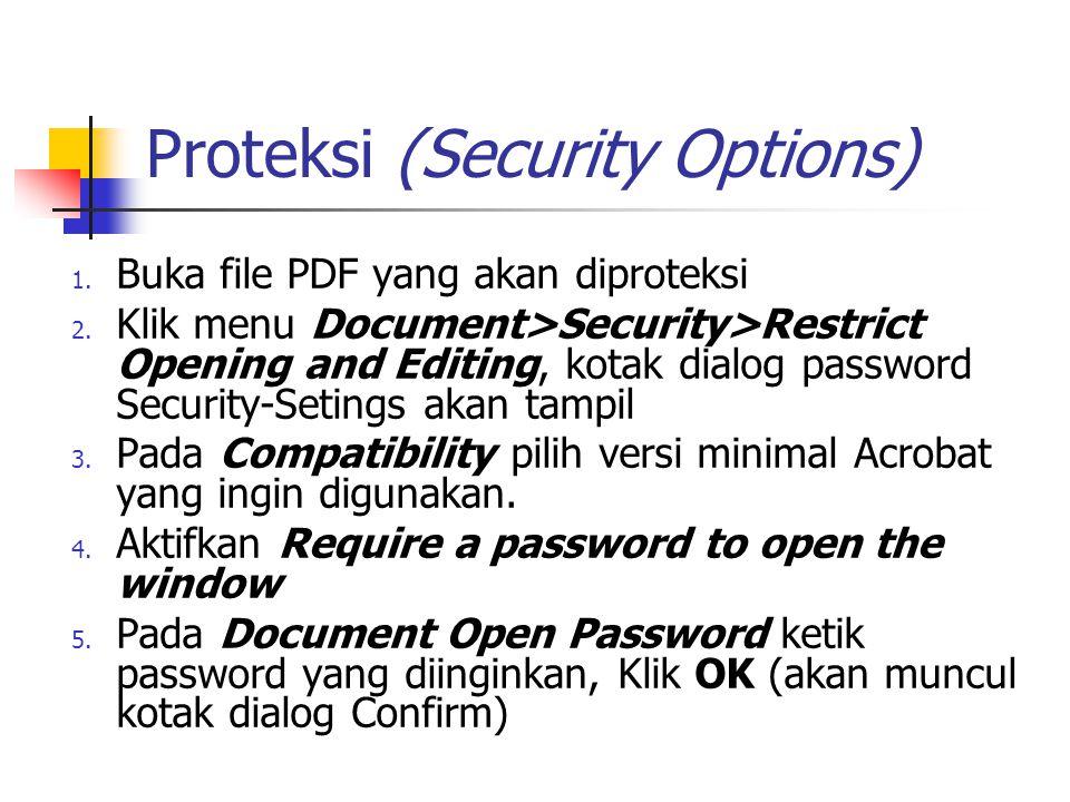 Proteksi (Security Options) 1. Buka file PDF yang akan diproteksi 2. Klik menu Document>Security>Restrict Opening and Editing, kotak dialog password S