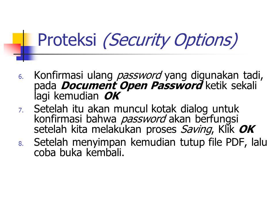 Proteksi (Security Options) 6. Konfirmasi ulang password yang digunakan tadi, pada Document Open Password ketik sekali lagi kemudian OK 7. Setelah itu