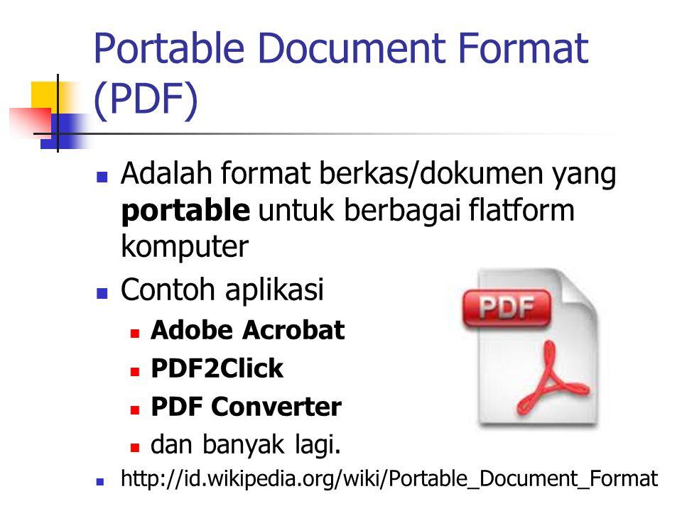 Portable Document Format (PDF) Adalah format berkas/dokumen yang portable untuk berbagai flatform komputer Contoh aplikasi Adobe Acrobat PDF2Click PDF