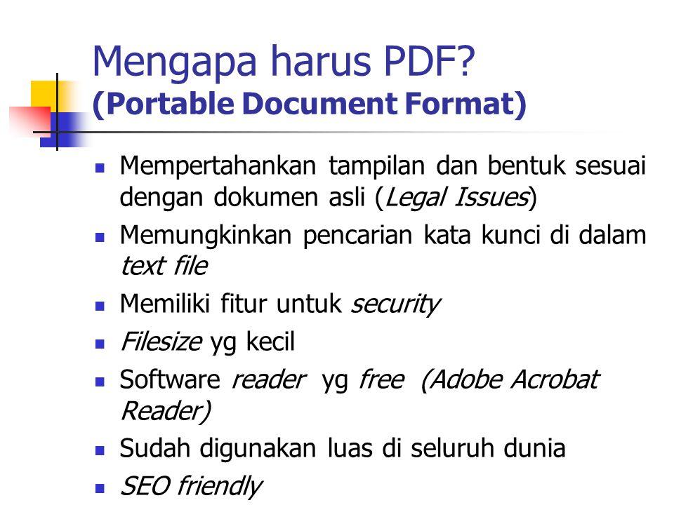 Mengapa harus PDF? (Portable Document Format) Mempertahankan tampilan dan bentuk sesuai dengan dokumen asli (Legal Issues) Memungkinkan pencarian kata