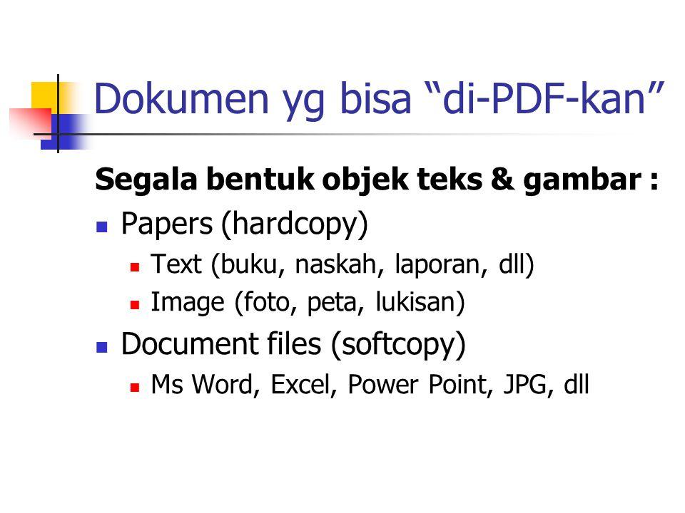 "Dokumen yg bisa ""di-PDF-kan"" Segala bentuk objek teks & gambar : Papers (hardcopy) Text (buku, naskah, laporan, dll) Image (foto, peta, lukisan) Docum"
