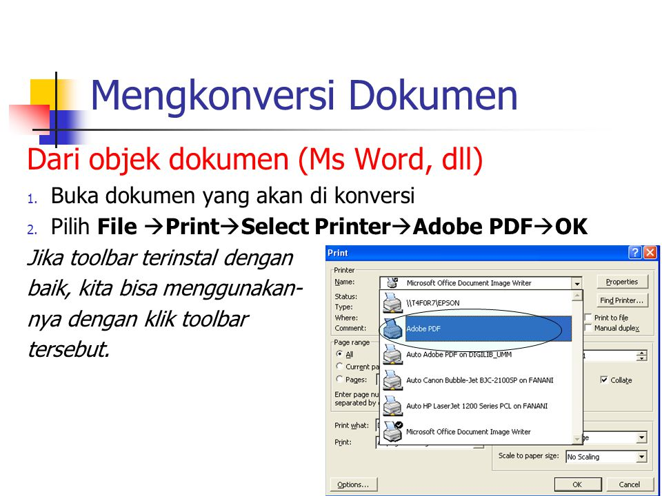 Mengkonversi Dokumen Dari objek dokumen (Ms Word, dll) 1. Buka dokumen yang akan di konversi 2. Pilih File  Print  Select Printer  Adobe PDF  OK J