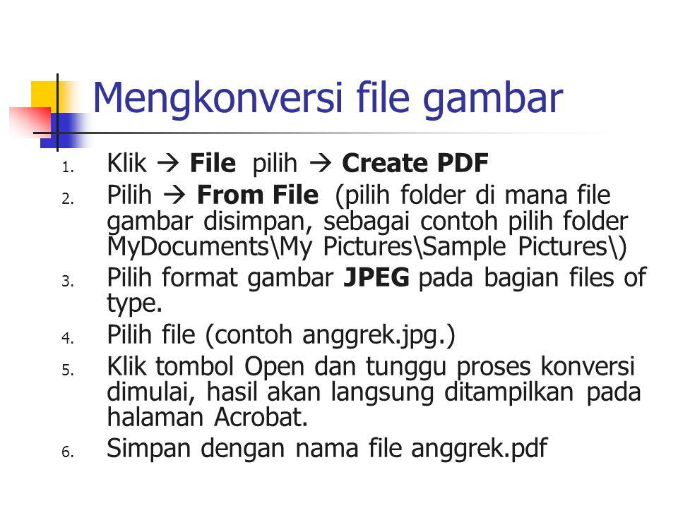 Mengkonversi file gambar 1. Klik  File pilih  Create PDF 2. Pilih  From File (pilih folder di mana file gambar disimpan, sebagai contoh pilih folde
