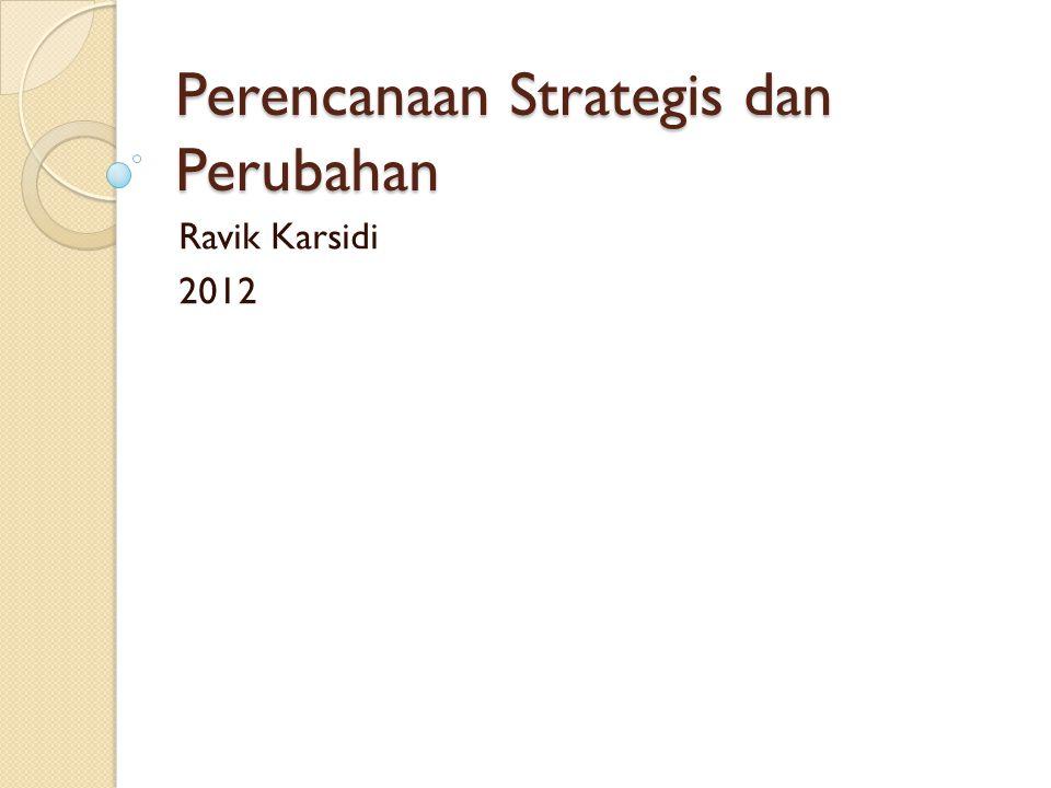 Perencanaan Strategis dan Perubahan Ravik Karsidi 2012