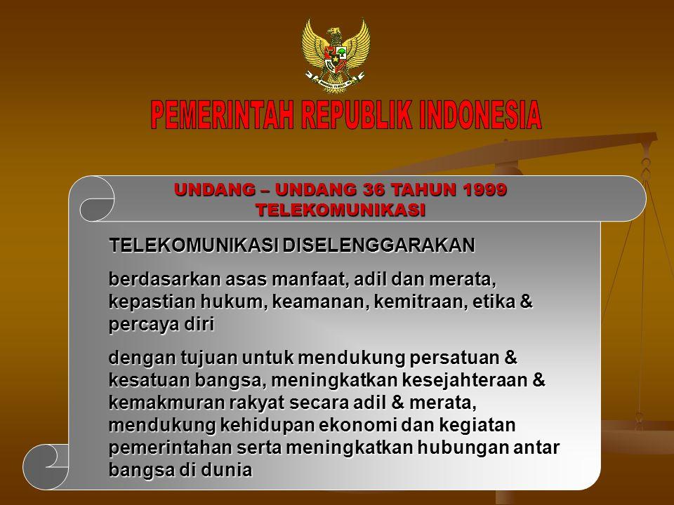 UNDANG – UNDANG 36 TAHUN 1999 TELEKOMUNIKASI TELEKOMUNIKASI DISELENGGARAKAN berdasarkan asas manfaat, adil dan merata, kepastian hukum, keamanan, kemi