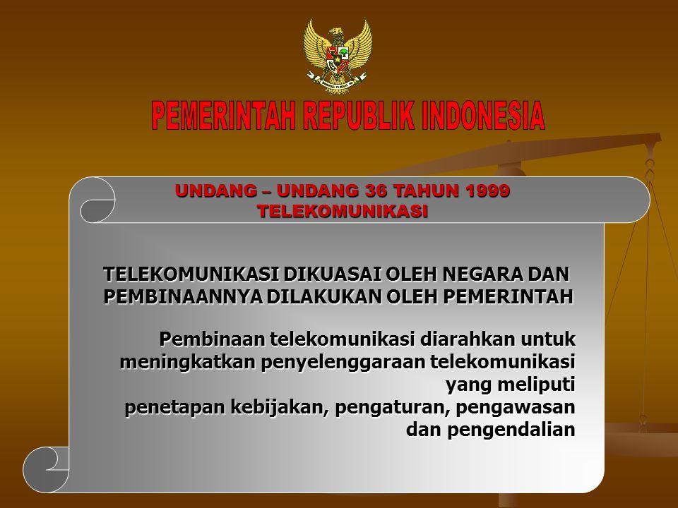 UNDANG – UNDANG 36 TAHUN 1999 TELEKOMUNIKASI TELEKOMUNIKASI DIKUASAI OLEH NEGARA DAN PEMBINAANNYA DILAKUKAN OLEH PEMERINTAH Pembinaan telekomunikasi d