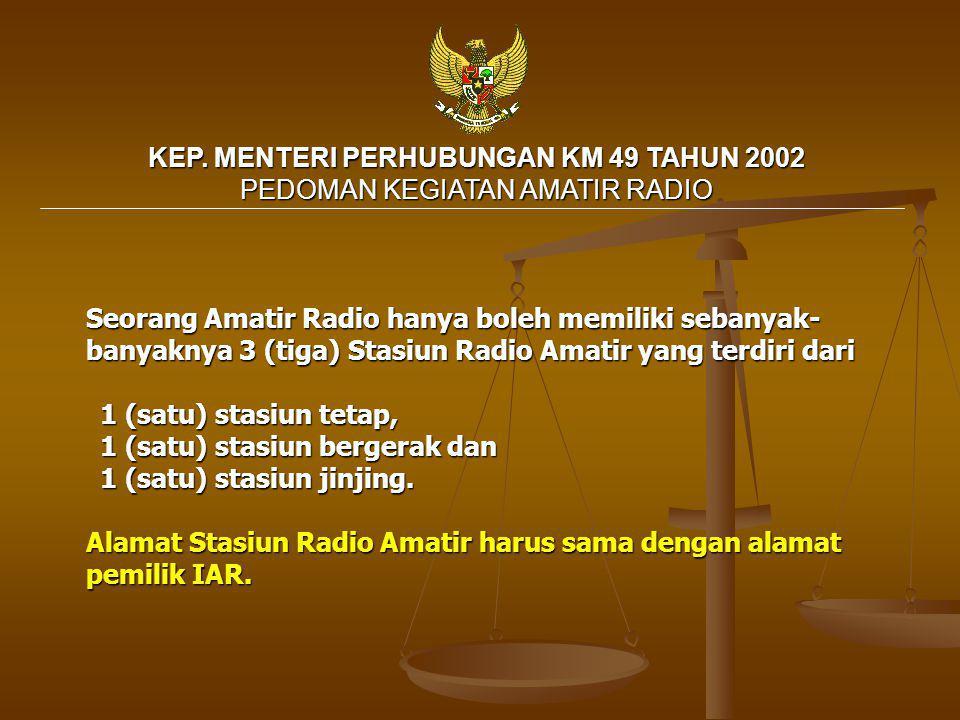 Seorang Amatir Radio hanya boleh memiliki sebanyak- banyaknya 3 (tiga) Stasiun Radio Amatir yang terdiri dari 1 (satu) stasiun tetap, 1 (satu) stasiun