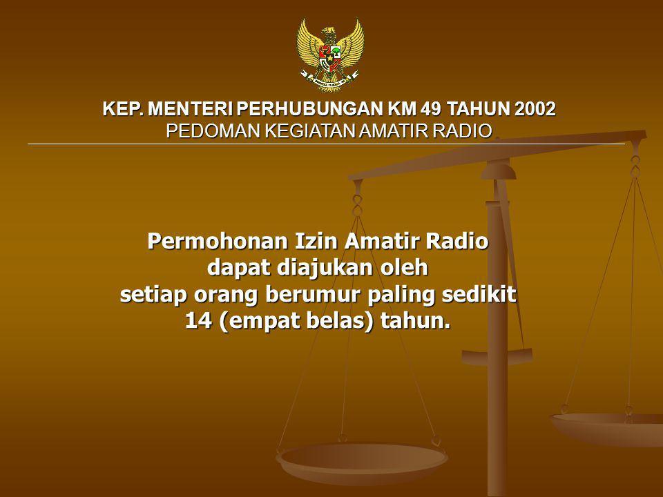 Permohonan Izin Amatir Radio dapat diajukan oleh setiap orang berumur paling sedikit 14 (empat belas) tahun.