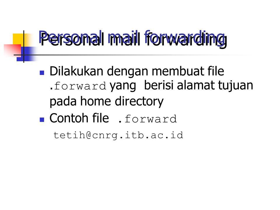 Personal mail forwarding Dilakukan dengan membuat file.
