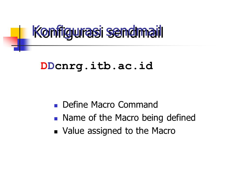 Konfigurasi sendmail DDcnrg.itb.ac.id Define Macro Command Name of the Macro being defined Value assigned to the Macro