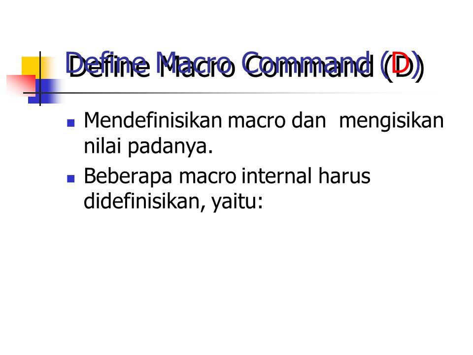 Define Macro Command (D) Mendefinisikan macro dan mengisikan nilai padanya.