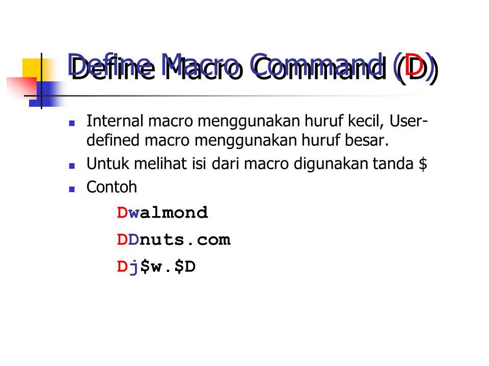 Define Macro Command (D) Internal macro menggunakan huruf kecil, User- defined macro menggunakan huruf besar.
