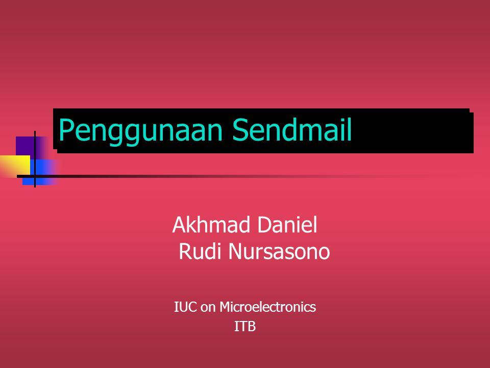 Penggunaan Sendmail Akhmad Daniel Rudi Nursasono IUC on Microelectronics ITB