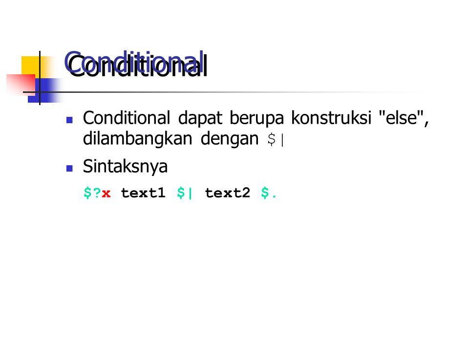Conditional Conditional dapat berupa konstruksi else , dilambangkan dengan $| Sintaksnya $?x text1 $| text2 $.