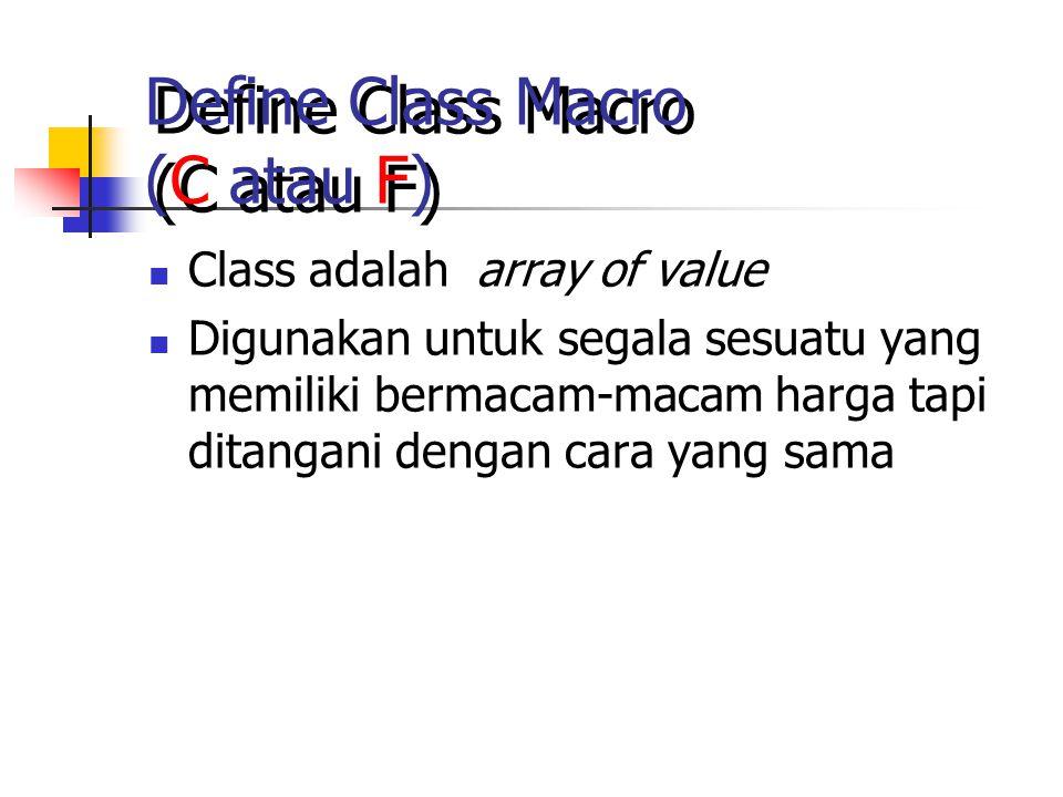 Define Class Macro (C atau F) Class adalah array of value Digunakan untuk segala sesuatu yang memiliki bermacam-macam harga tapi ditangani dengan cara yang sama