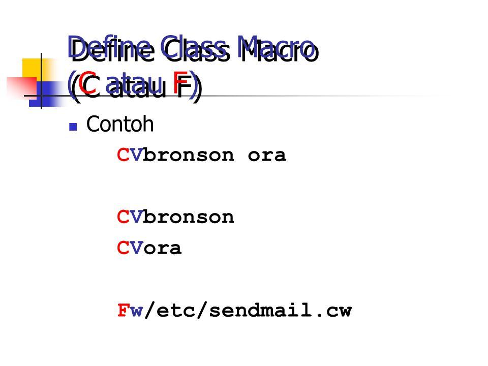 Define Class Macro (C atau F) Contoh CVbronson ora CVbronson CVora Fw/etc/sendmail.cw