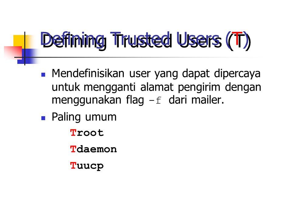 Defining Trusted Users (T) Mendefinisikan user yang dapat dipercaya untuk mengganti alamat pengirim dengan menggunakan flag -f dari mailer.