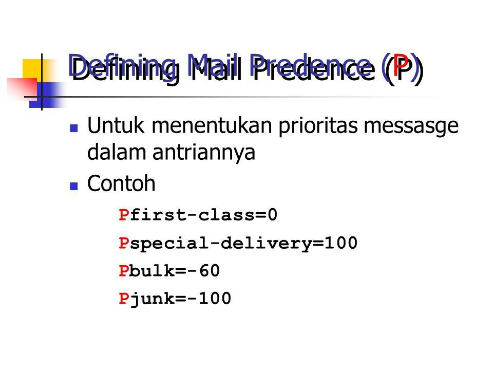 Defining Mail Predence (P) Untuk menentukan prioritas messasge dalam antriannya Contoh Pfirst-class=0 Pspecial-delivery=100 Pbulk=-60 Pjunk=-100