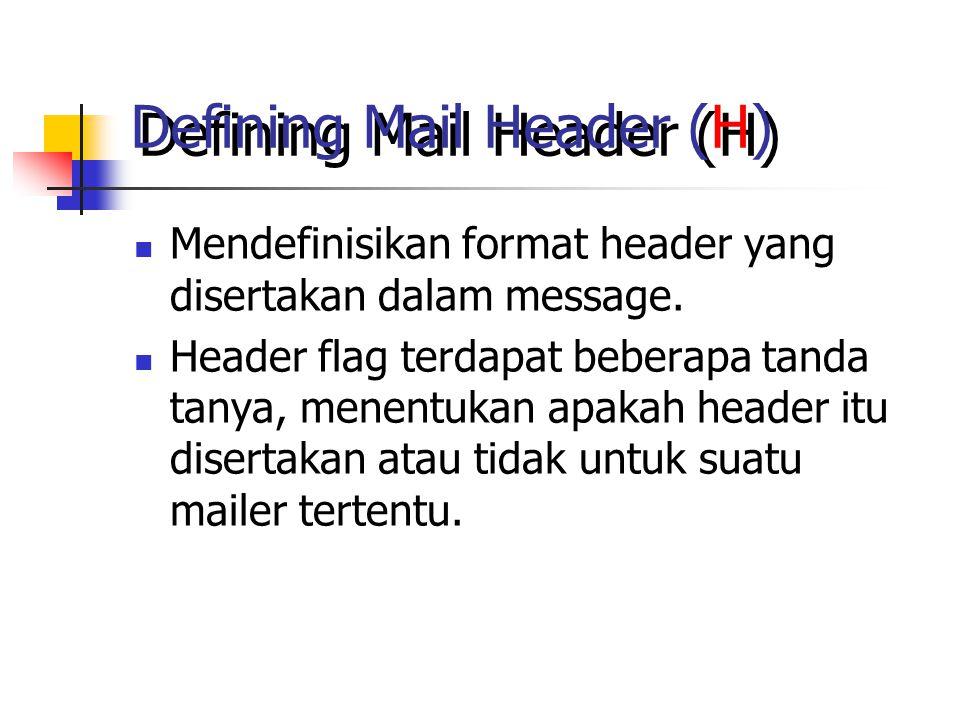 Defining Mail Header (H) Mendefinisikan format header yang disertakan dalam message.