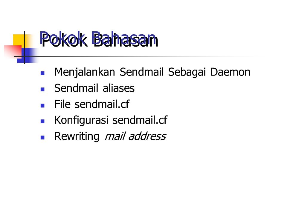 Pokok Bahasan Menjalankan Sendmail Sebagai Daemon Sendmail aliases File sendmail.cf Konfigurasi sendmail.cf Rewriting mail address