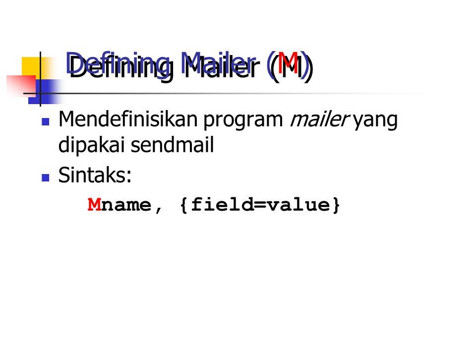 Defining Mailer (M) Mendefinisikan program mailer yang dipakai sendmail Sintaks: Mname, {field=value}