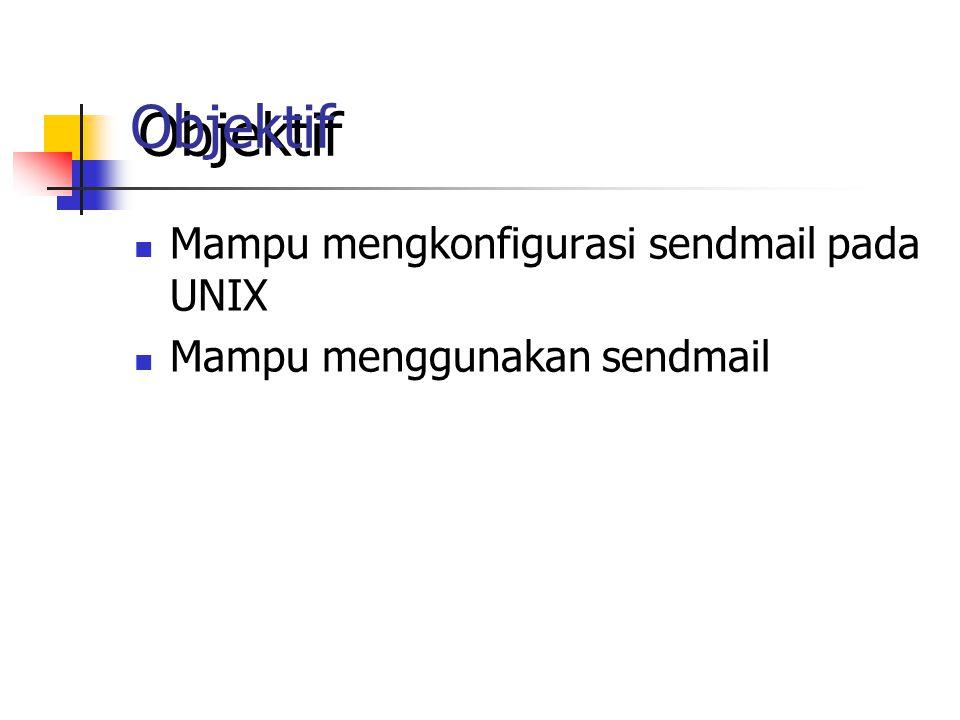 Objektif Mampu mengkonfigurasi sendmail pada UNIX Mampu menggunakan sendmail